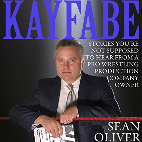 Kayfabe: Stories You're Not Supposed to Hear from a Pro Wrestling Production Company Owner