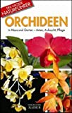Orchideen: In Haus und Garten - Arten, Aufzucht, Pflege (Der grosse Naturführer)