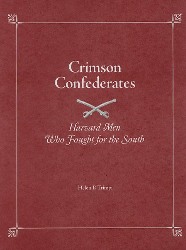 Crimson Confederates: Harvard Men Who Fought for the South