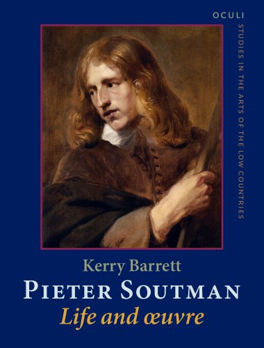 Pieter Soutman: Life and œuvre (OCULI: Studies in the Arts of the Low Countries)