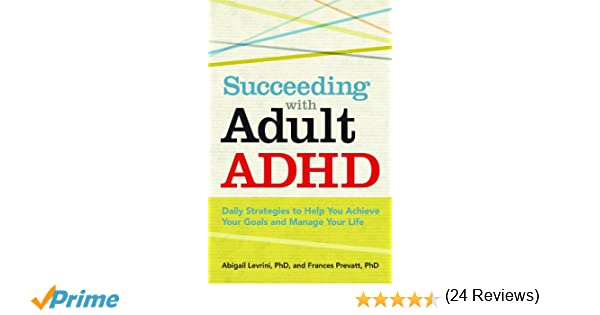 Succeeding With Adult ADHD: Daily Strategies to Help You Achieve ...