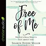 Free of Me: Why Life Is Better When It's Not About You | Sharon Hodde Miller