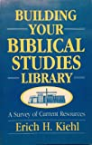 Building Your Biblical Studies Library, Erich H. Kiehl, 0570044898