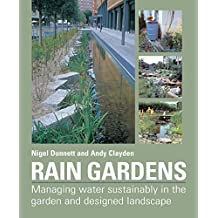Rain Gardens: Sustainable Rainwater Management for the Garden and Designed Landscape