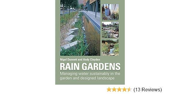 Rain Gardens: Managing Water Sustainably in the Garden and ... on coastal garden design, urban garden design, rural garden design, rain garden design,