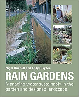 Rain Gardens: Managing Water Sustainably in the Garden and ... on easy rain painting, easy vertical garden, easy knot garden, easy flower garden, easy vegetable garden, easy bat house, easy landscape,