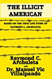 The Illicit American, Raymond C. Archuleta and Manuel Vic Villalpando, 1440137269