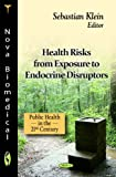 Health Risks from Exposure to Endocrine Disruptors (Public Health in the 21st Century: Environmental Science, Engineering and Technology)