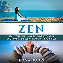 Zen: Heal Your Life, Make Friends with Your Emotions and Feel at Peace with Yourself