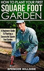 How To Plant Your First Square Foot Garden (English Edition)