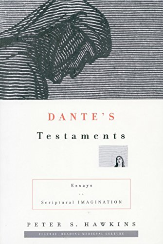 Dante?s Testaments: Essays in Scriptural Imagination (Figurae: Reading Medieval Culture)