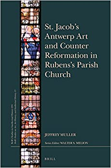 St. Jacob's Antwerp Art and Counter Reformation in Rubens's Parish Church (Brill's Studies in Intellectual History 253/Brill's Studies on Art, Art History, and Intellectual History)