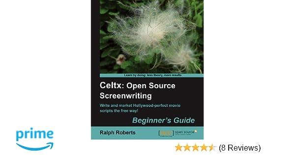 Celtx: Open Source Screenwriting Beginner's Guide: Roberts