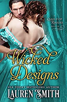 Wicked Designs (The League of Rogues Book 1) by [Smith, Lauren, Rogues, The League of]
