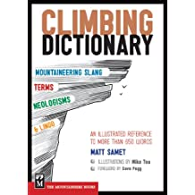 The Climbing Dictionary: Mountaineering Slang, Terms, Neologisms & Lingo: An Illustrated Reference