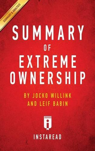 Summary of Extreme Ownership: by Jocko Willink and Leif Babin   Includes Analysis