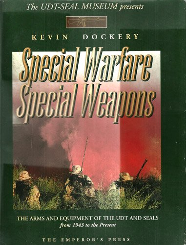 Special Warfare Special Weapons; The Arms and Equipment of the UDT and Seals from 1943 to the Present (v1) Kevin Dockery