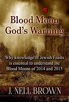 Blood Moon God's Warning: Jewish Feasts and the Blood Moons by [Brown, J. Nell]