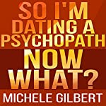 So I Am Dating a Psycopath: Now What? | Michele Gilbert