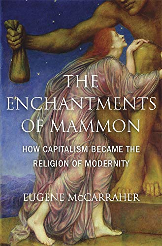The Enchantments of Mammon: How Capitalism Became the Religion of Modernity