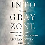 Into the Gray Zone: A Neuroscientist Explores the Border Between Life and Death | Adrian Owen
