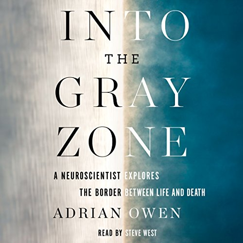 Into the Gray Zone: A Neuroscientist Explores the Border Between Life and Death Audiobook [Free Download by Trial] thumbnail