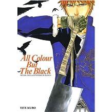 ALL COLOUR BUT THE BLACK : RECUEIL DES ILLUSTRATIONS DE BLEACH