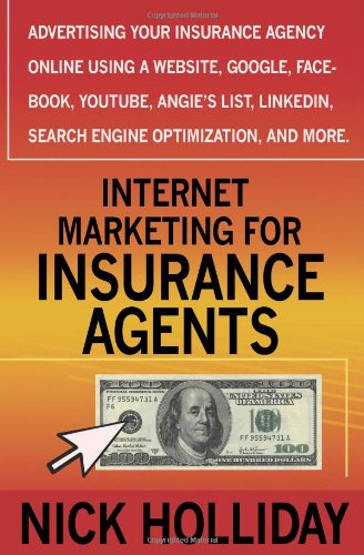 Download Internet Marketing for Insurance Agents: Advertising Your Insurance Agency Online Using a Website, Google, Facebook, YouTube, Angie's List, LinkedIn, Search Engine Optimization (SEO), and More! Pdf