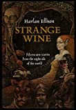 Strange Wine: Fifteen new stories from the nightside of the world