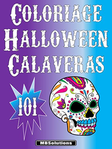 Coloriage Spécial Halloween - 101 Calaveras: 101 dessins complexes de crânes en sucre mexicains (French Edition) -