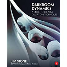 Darkroom Dynamics: A Guide to Creative Darkroom Techniques - 35th Anniversary Annotated Reissue