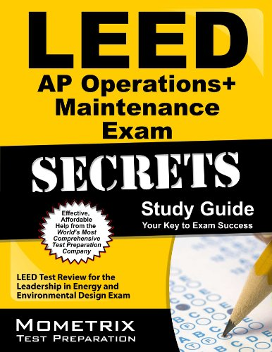 LEED AP Operations + Maintenance Exam Secrets Study Guide: LEED Test Review for the Leadership in Energy and Environmental Design Exam (Mometrix Secrets Study Guides)