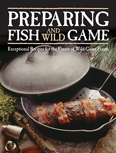 Preparing Fish & Wild Game: Exceptional Recipes for the Finest of Wild Game Feasts by Editors of Voyageur Press