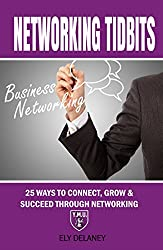 Networking Tidbits: 25 Ways To Connect, Grow & Succeed Through Networking