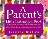 A Parent's Little Instruction Book, Jasmine Birtles, 075222266X