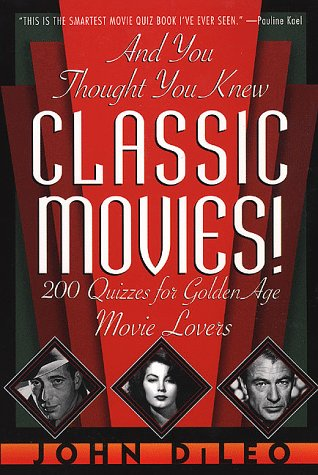 And You Thought You Knew Classic Movies: 200 Quizzes for Golden Age Movie Lovers