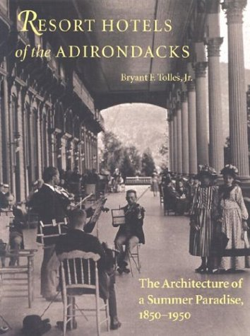 Resort Hotels Of The Adirondacks  The Architecture Of A Summer Paradise  1850 1950