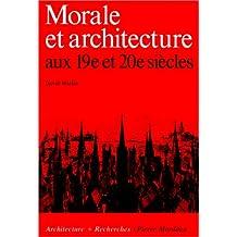 MORALE ET ARCHITECTURE AUX 19E ET 20E SIECLES