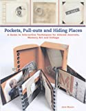 Pockets, Pull-outs and Hiding Places: A Guide to Interactive Techniques for Altered Journals, Memory Art and Collage