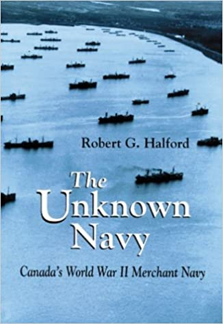 The Unknown Navy: Canada's World War II Merchant Navy