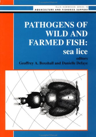 (Pathogens of Wild And Farmed Fish: Sea Lice (ELLIS HORWOOD SERIES IN AQUACULTURE AND FISHERIES SUPPORT))
