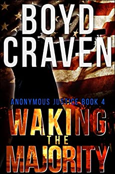 WAKING THE MAJORITY (Anonymous Justice Book 4) by [Craven Jr, Boyd, Craven III, Boyd]
