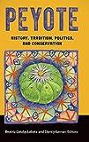 Peyote: History, Tradition, Politics, and