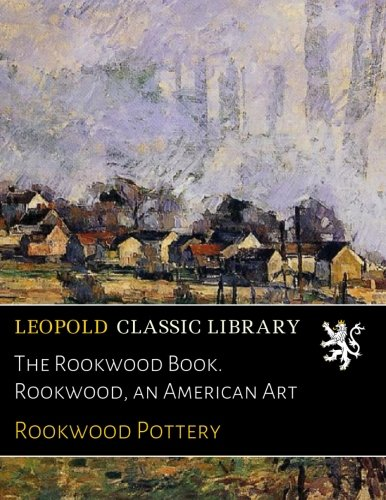 (The Rookwood Book. Rookwood, an American Art)