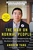 Books : The War on Normal People: The Truth About America's Disappearing Jobs and Why Universal Basic Income Is Our Future