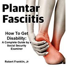 Plantar Fasciitis, How To Get Disability: A Complete Guide By A Social Security Examiner