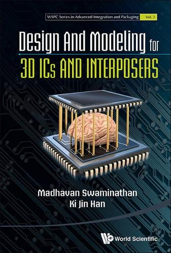 Design and Modeling for 3D ICs and Interposers (WSPC Series in Advanced Integration and Packaging)