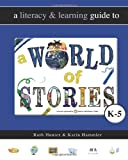 A Literacy and Learning Guide to a World of Stories, Karin Hammler and Ruth Hunter, 1461110165