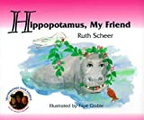 Hippopotamus, My Friend, Ruth Scheer, 0967176107