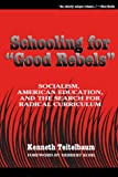 "Schooling for ""Good Rebels"" : Socialism, American Education and the Search for Radical Curriculum, Teitelbaum, Kenneth, 0807734861"